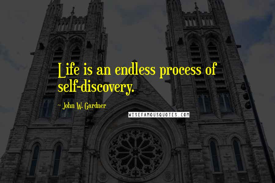 John W. Gardner quotes: Life is an endless process of self-discovery.