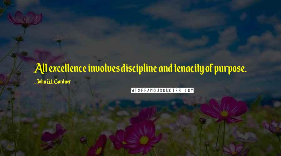 John W. Gardner quotes: All excellence involves discipline and tenacity of purpose.