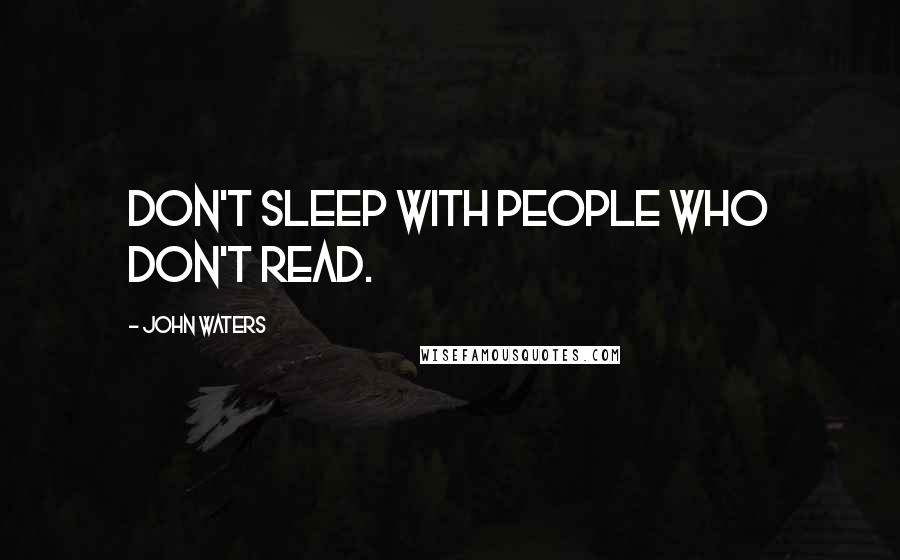 John Waters quotes: Don't sleep with people who don't read.