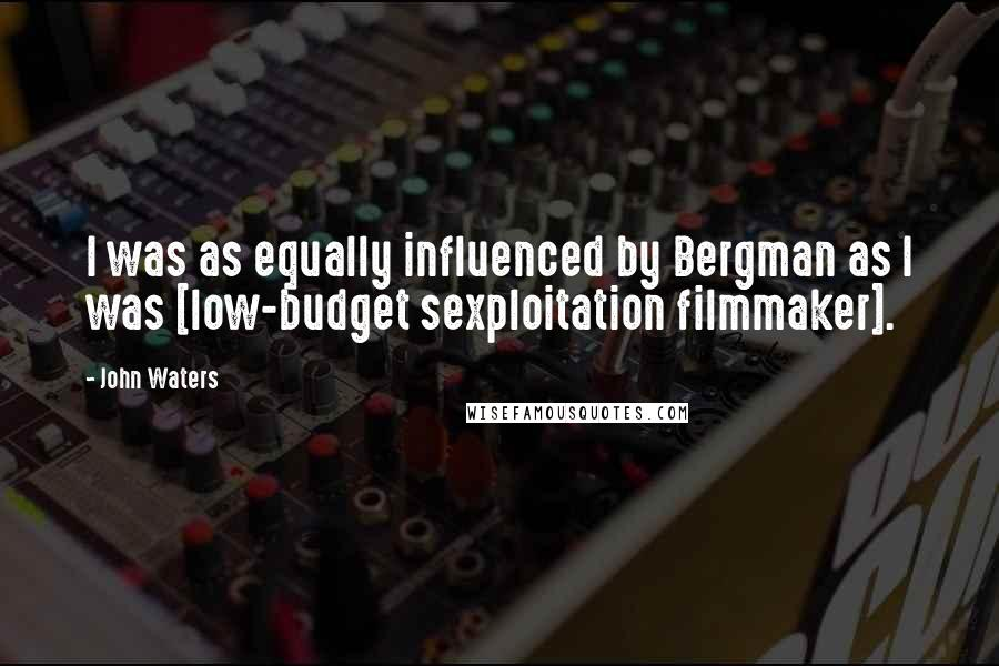 John Waters quotes: I was as equally influenced by Bergman as I was [low-budget sexploitation filmmaker].