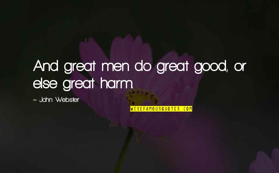 John Webster The White Devil Quotes By John Webster: And great men do great good, or else