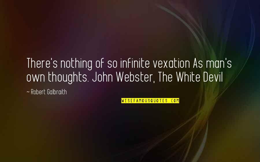 John Webster The White Devil Quotes By Robert Galbraith: There's nothing of so infinite vexation As man's