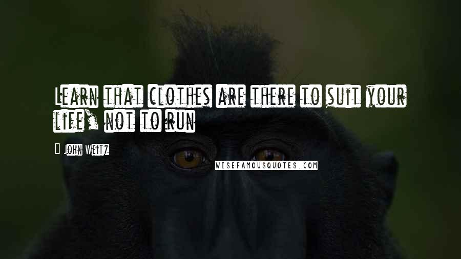 John Weitz quotes: Learn that clothes are there to suit your life, not to run