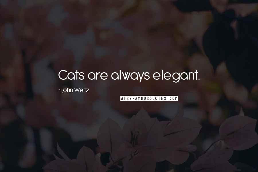 John Weitz quotes: Cats are always elegant.