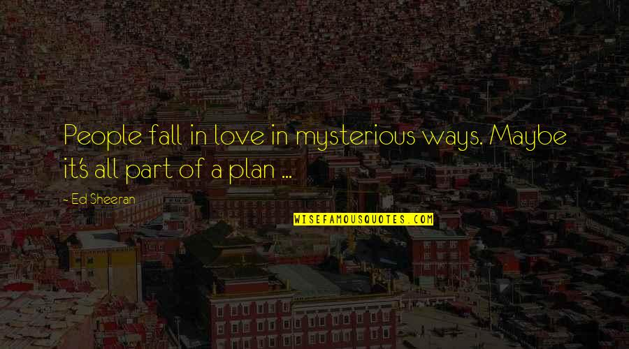 John Wesley Powell Quotes By Ed Sheeran: People fall in love in mysterious ways. Maybe