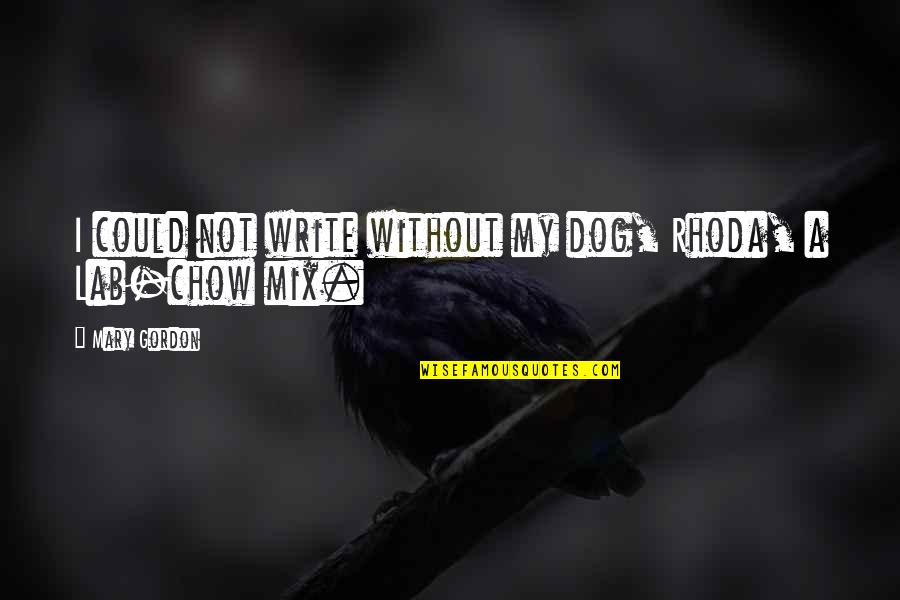 John Wesley Powell Quotes By Mary Gordon: I could not write without my dog, Rhoda,