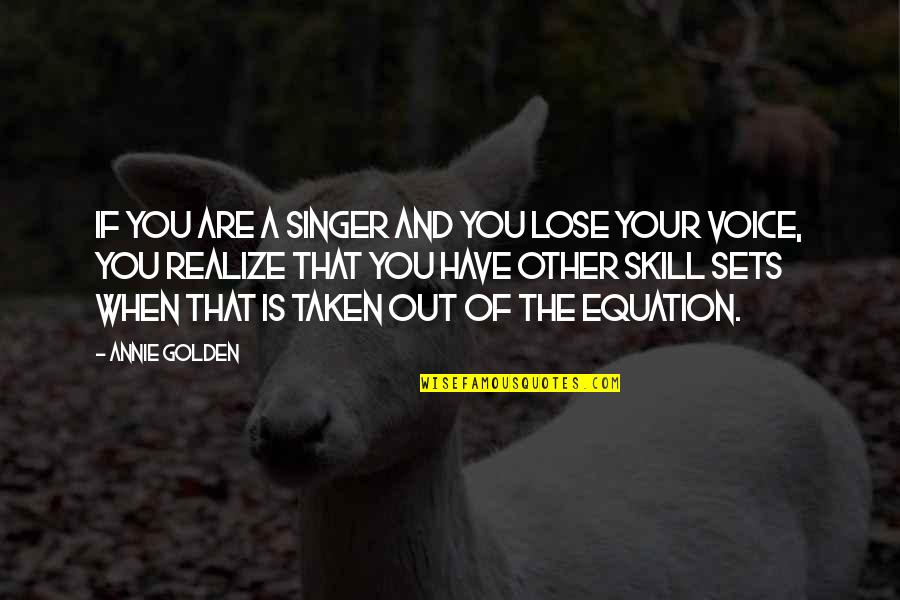 John Wilkins Quotes By Annie Golden: If you are a singer and you lose