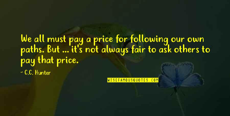 John Wilkins Quotes By C.C. Hunter: We all must pay a price for following