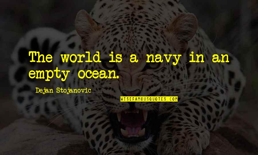 John Wilkins Quotes By Dejan Stojanovic: The world is a navy in an empty