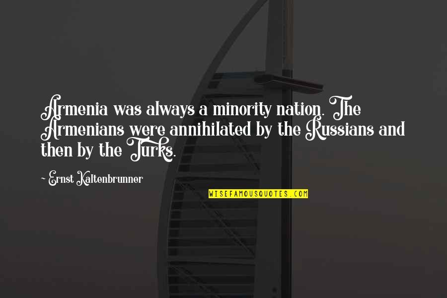 John Wilkins Quotes By Ernst Kaltenbrunner: Armenia was always a minority nation. The Armenians