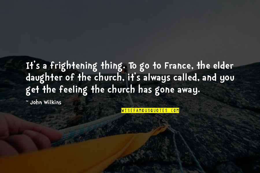 John Wilkins Quotes By John Wilkins: It's a frightening thing. To go to France,