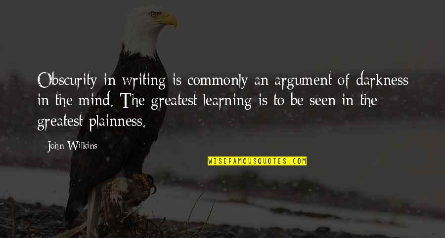 John Wilkins Quotes By John Wilkins: Obscurity in writing is commonly an argument of