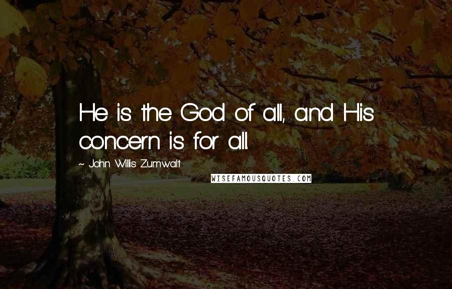 John Willis Zumwalt quotes: He is the God of all, and His concern is for all.