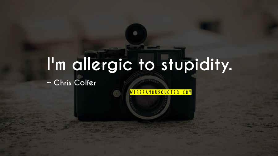 John Witherspoon Quotes By Chris Colfer: I'm allergic to stupidity.