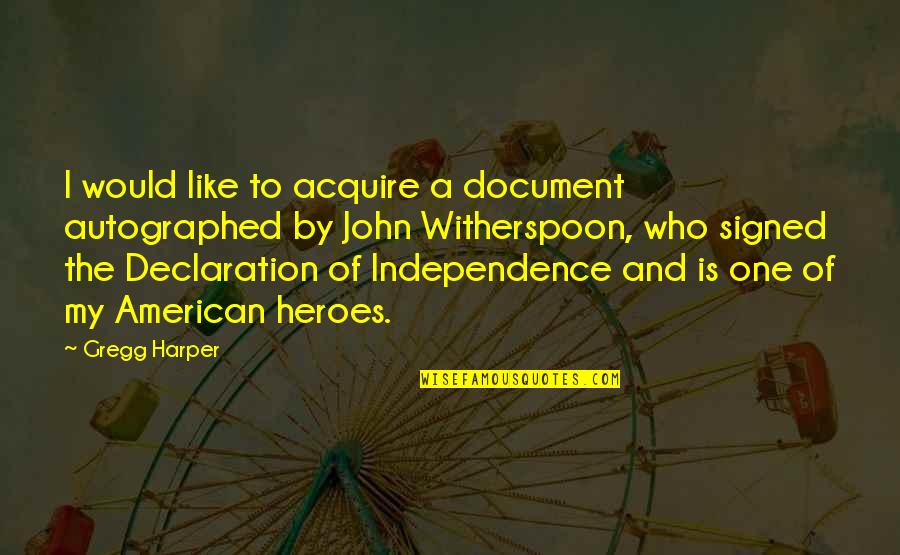 John Witherspoon Quotes By Gregg Harper: I would like to acquire a document autographed