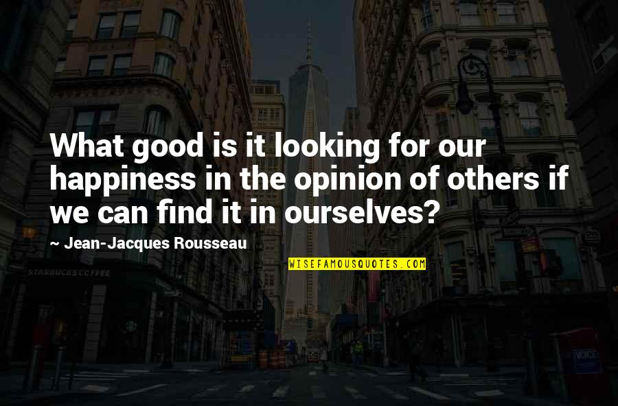 John Witherspoon Quotes By Jean-Jacques Rousseau: What good is it looking for our happiness