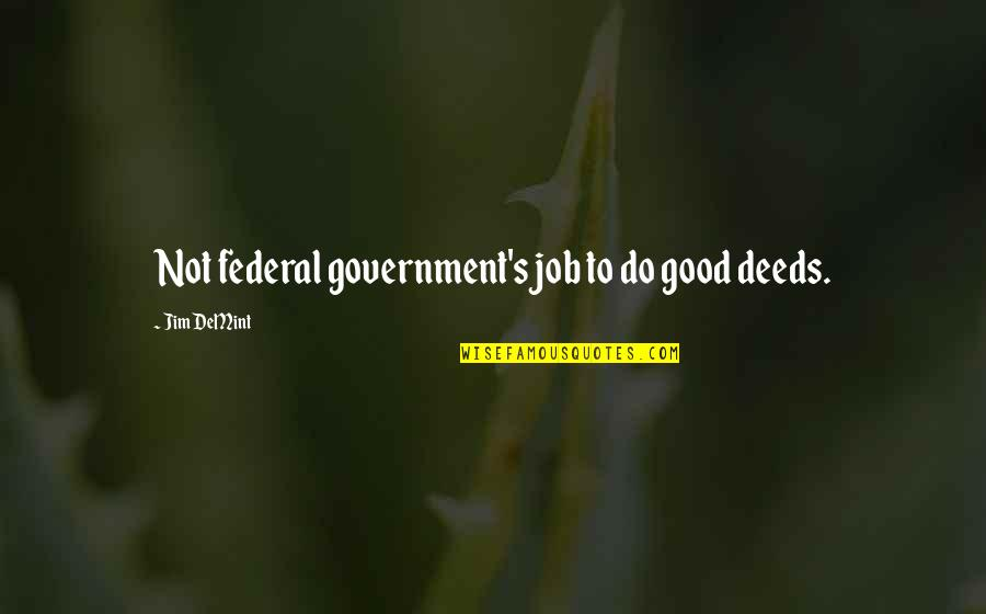John Witherspoon Quotes By Jim DeMint: Not federal government's job to do good deeds.