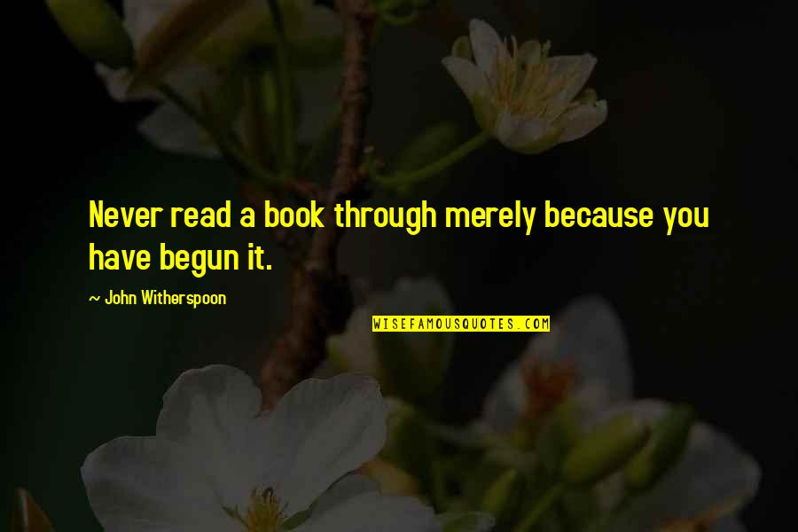 John Witherspoon Quotes By John Witherspoon: Never read a book through merely because you
