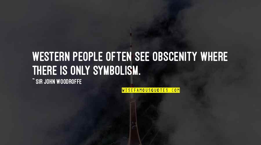John Woodroffe Quotes By Sir John Woodroffe: Western people often see obscenity where there is