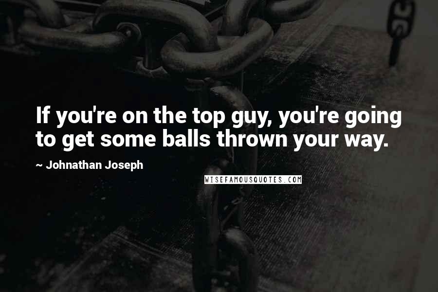 Johnathan Joseph quotes: If you're on the top guy, you're going to get some balls thrown your way.