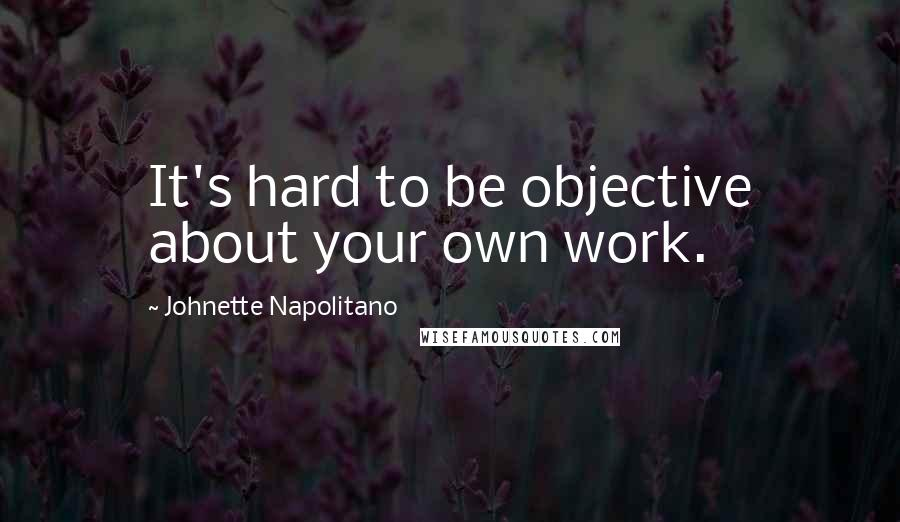 Johnette Napolitano quotes: It's hard to be objective about your own work.
