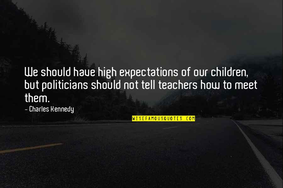 Johnny English Funny Quotes By Charles Kennedy: We should have high expectations of our children,