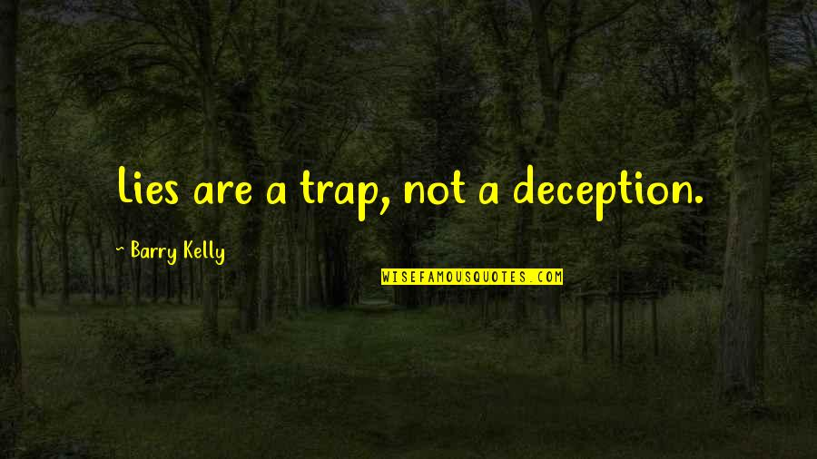 Johnny Flynn Quotes By Barry Kelly: Lies are a trap, not a deception.