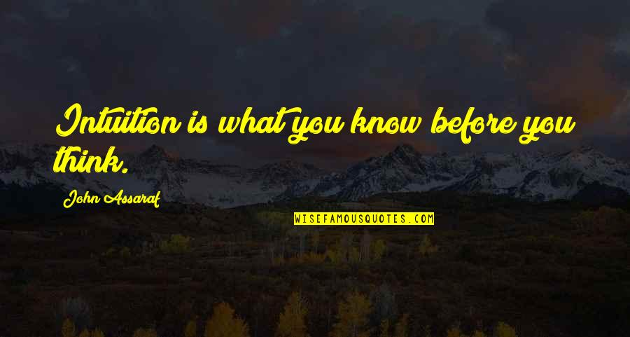 Johnny Flynn Quotes By John Assaraf: Intuition is what you know before you think.