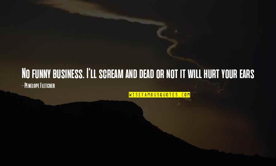Johnny Flynn Quotes By Penelope Fletcher: No funny business. I'll scream and dead or