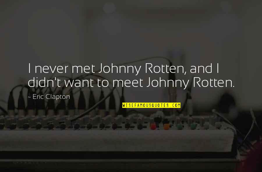 Johnny Most Quotes By Eric Clapton: I never met Johnny Rotten, and I didn't