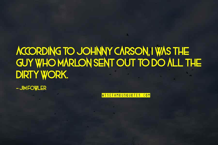 Johnny Most Quotes By Jim Fowler: According to Johnny Carson, I was the guy
