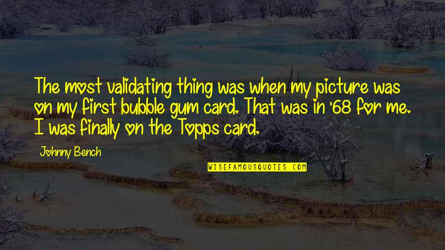 Johnny Most Quotes By Johnny Bench: The most validating thing was when my picture