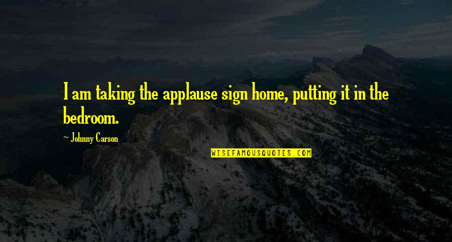 Johnny Most Quotes By Johnny Carson: I am taking the applause sign home, putting