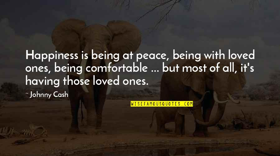 Johnny Most Quotes By Johnny Cash: Happiness is being at peace, being with loved