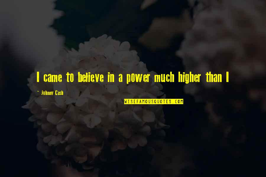 Johnny Most Quotes By Johnny Cash: I came to believe in a power much