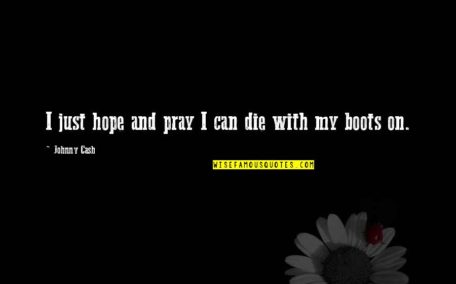 Johnny Most Quotes By Johnny Cash: I just hope and pray I can die