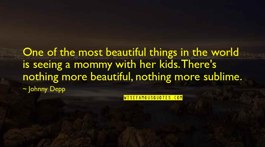 Johnny Most Quotes By Johnny Depp: One of the most beautiful things in the