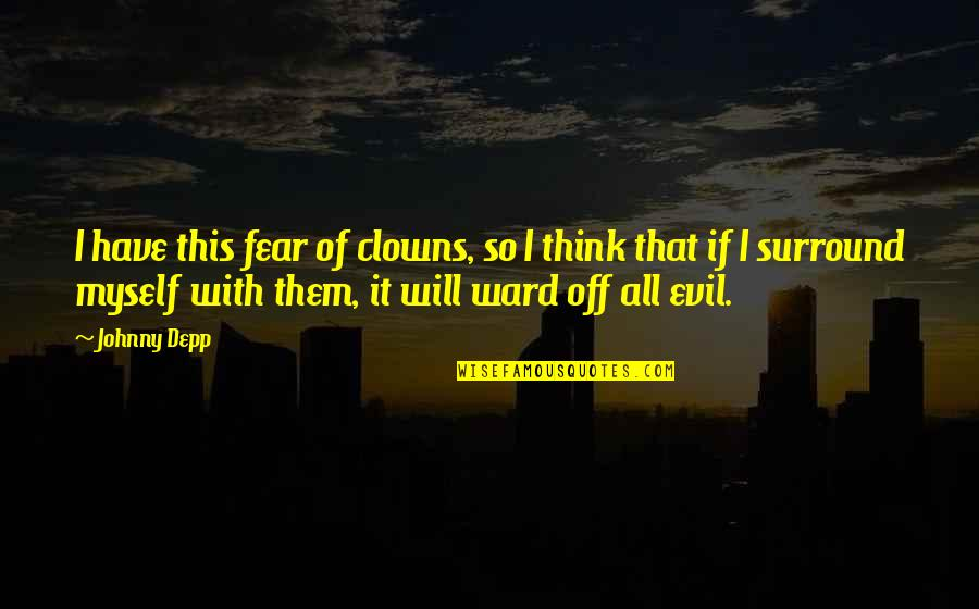 Johnny Most Quotes By Johnny Depp: I have this fear of clowns, so I