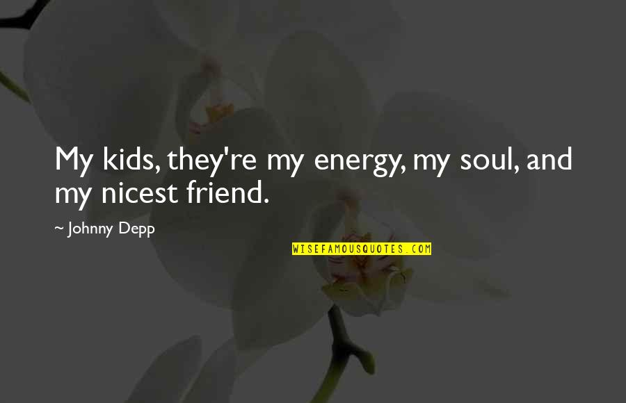 Johnny Most Quotes By Johnny Depp: My kids, they're my energy, my soul, and