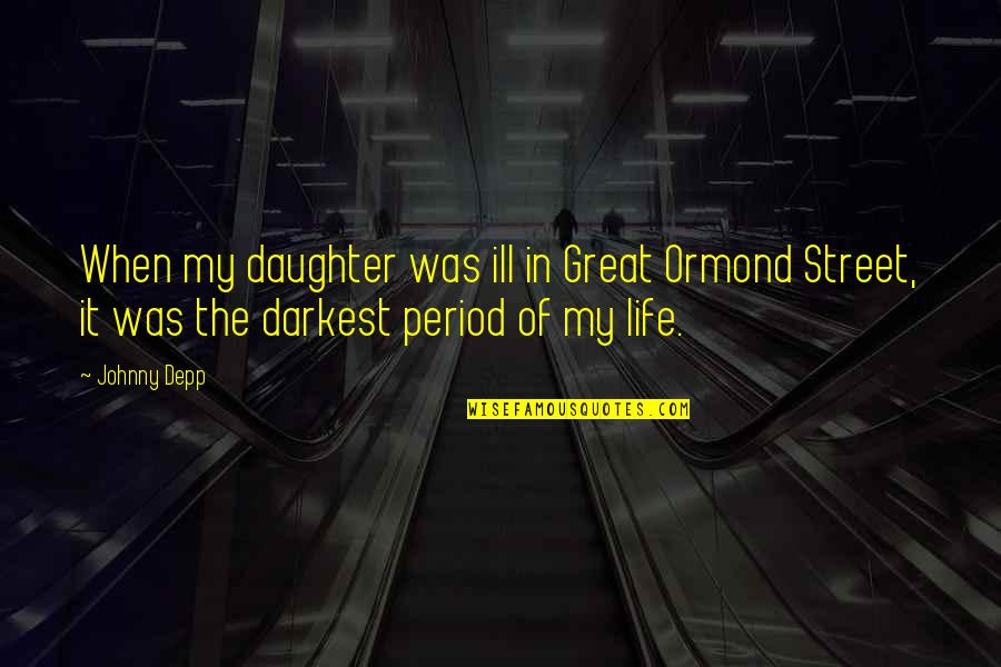 Johnny Most Quotes By Johnny Depp: When my daughter was ill in Great Ormond