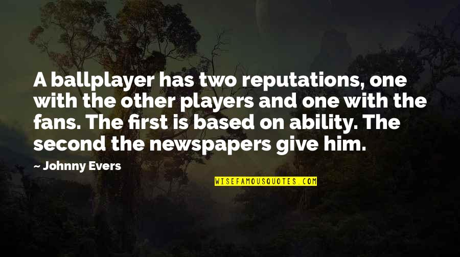 Johnny Most Quotes By Johnny Evers: A ballplayer has two reputations, one with the