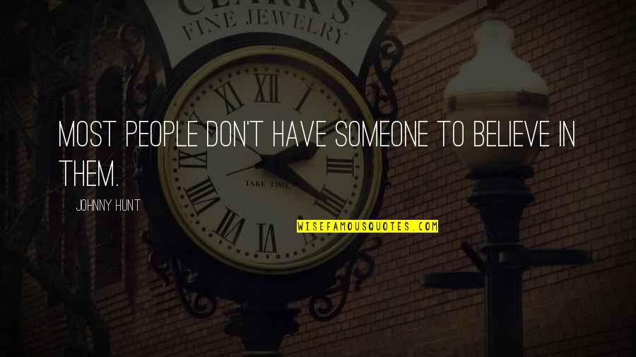 Johnny Most Quotes By Johnny Hunt: Most people don't have someone to believe in