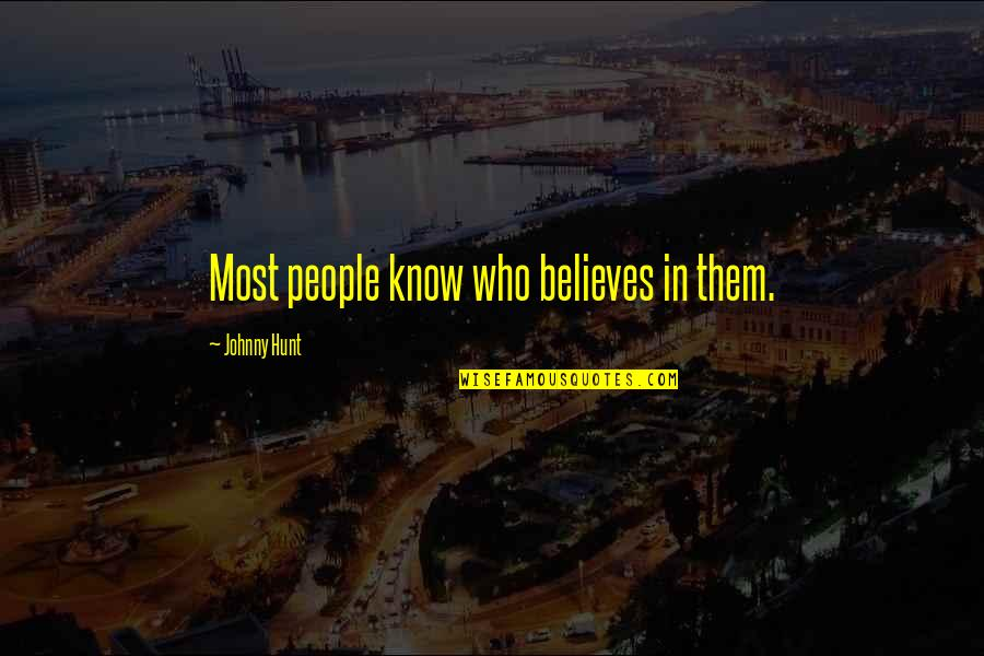 Johnny Most Quotes By Johnny Hunt: Most people know who believes in them.