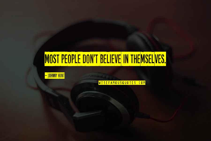 Johnny Most Quotes By Johnny Hunt: Most people don't believe in themselves.