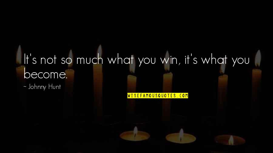 Johnny Most Quotes By Johnny Hunt: It's not so much what you win, it's