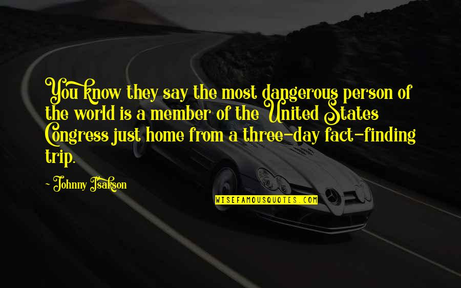 Johnny Most Quotes By Johnny Isakson: You know they say the most dangerous person
