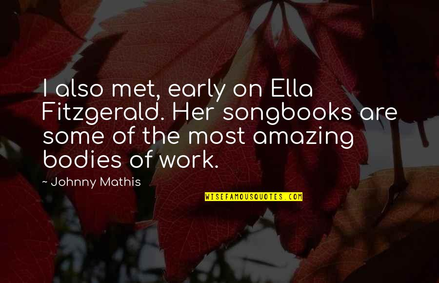 Johnny Most Quotes By Johnny Mathis: I also met, early on Ella Fitzgerald. Her
