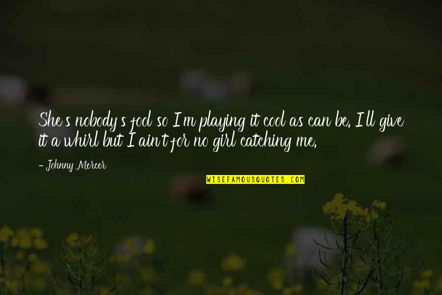 Johnny Most Quotes By Johnny Mercer: She's nobody's fool so I'm playing it cool