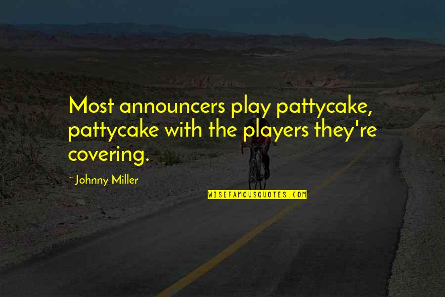 Johnny Most Quotes By Johnny Miller: Most announcers play pattycake, pattycake with the players