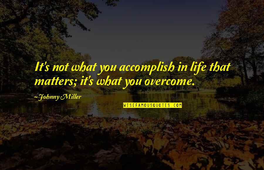 Johnny Most Quotes By Johnny Miller: It's not what you accomplish in life that